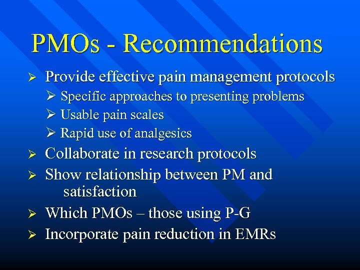 PMOs - Recommendations Ø Provide effective pain management protocols Ø Specific approaches to presenting