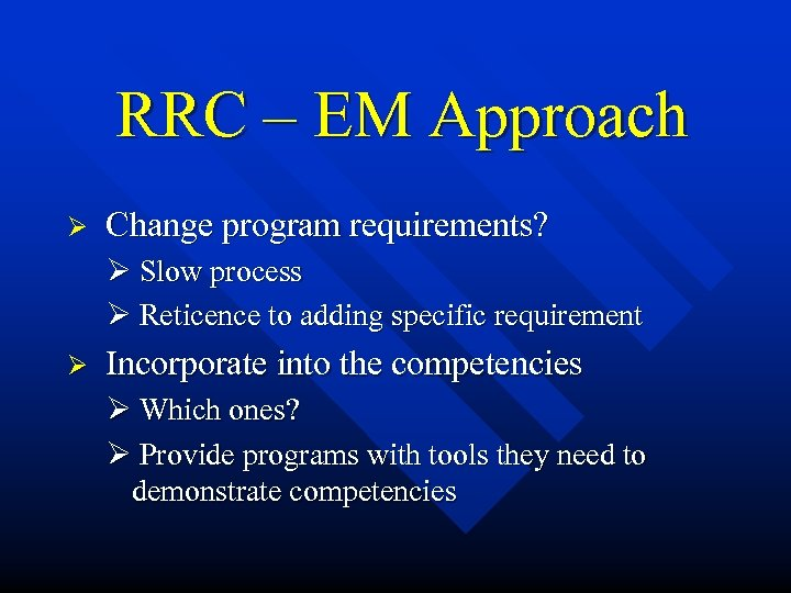 RRC – EM Approach Ø Change program requirements? Ø Slow process Ø Reticence to