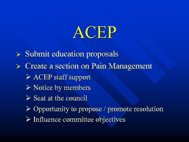 ACEP Ø Ø Submit education proposals Create a section on Pain Management Ø ACEP