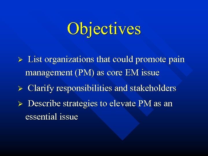 Objectives Ø Ø Ø List organizations that could promote pain management (PM) as core