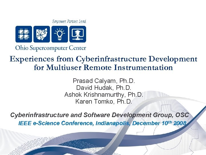 Experiences from Cyberinfrastructure Development for Multiuser Remote Instrumentation Prasad Calyam, Ph. D. David Hudak,