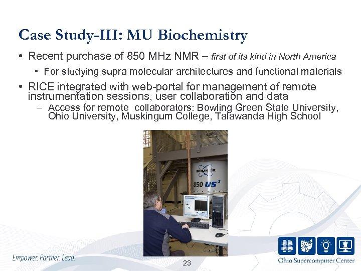 Case Study-III: MU Biochemistry • Recent purchase of 850 MHz NMR – first of