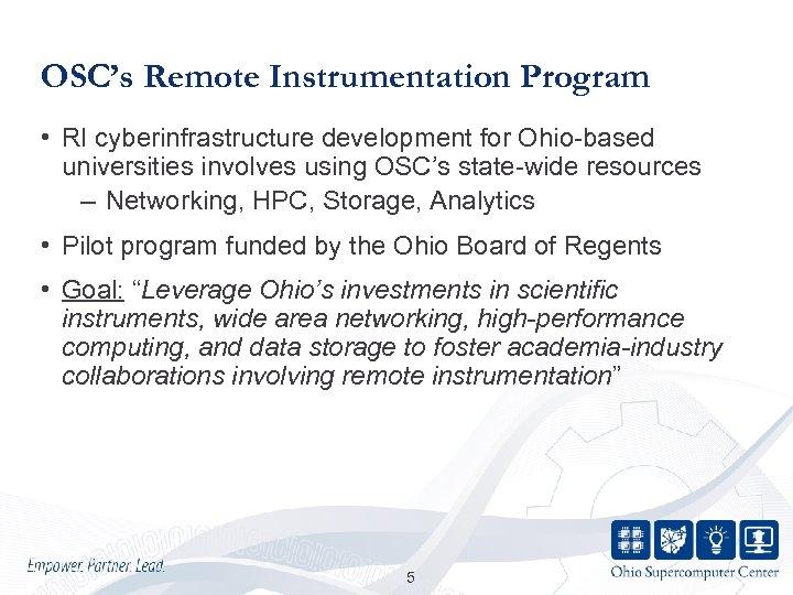 OSC's Remote Instrumentation Program • RI cyberinfrastructure development for Ohio-based universities involves using OSC's