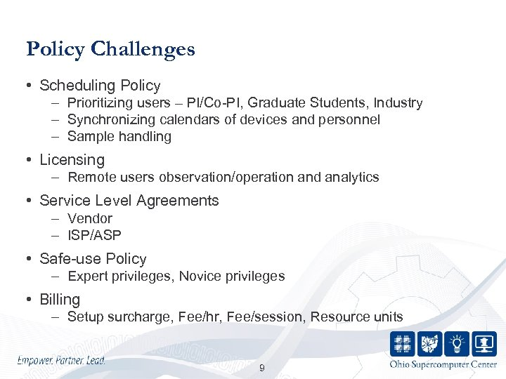 Policy Challenges • Scheduling Policy – Prioritizing users – PI/Co-PI, Graduate Students, Industry –