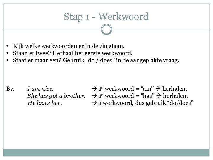 Stap 1 - Werkwoord • Kijk welke werkwoorden er in de zin staan. •