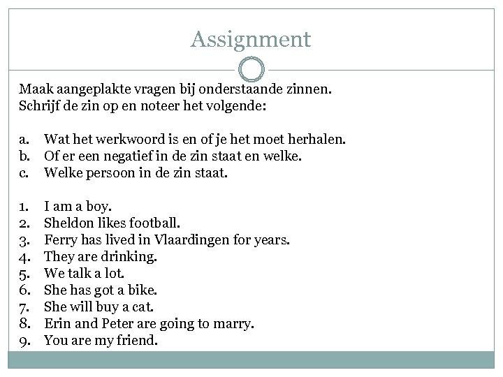 Assignment Maak aangeplakte vragen bij onderstaande zinnen. Schrijf de zin op en noteer het