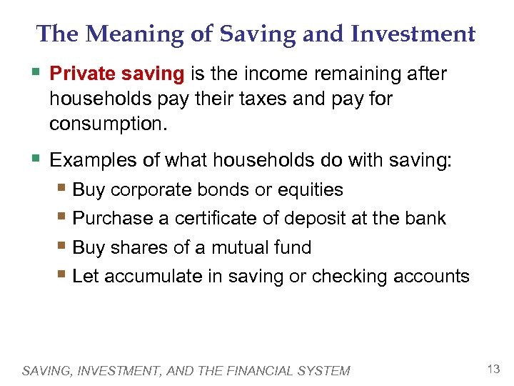 The Meaning of Saving and Investment § Private saving is the income remaining after