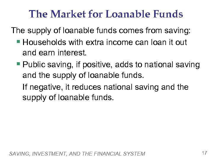 The Market for Loanable Funds The supply of loanable funds comes from saving: §