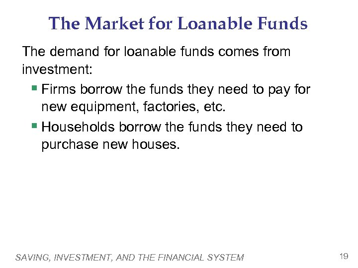 The Market for Loanable Funds The demand for loanable funds comes from investment: §
