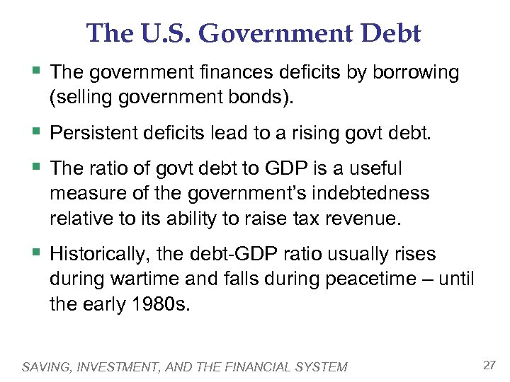 The U. S. Government Debt § The government finances deficits by borrowing (selling government
