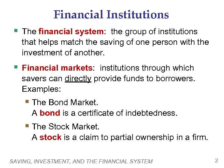 Financial Institutions § The financial system: the group of institutions that helps match the