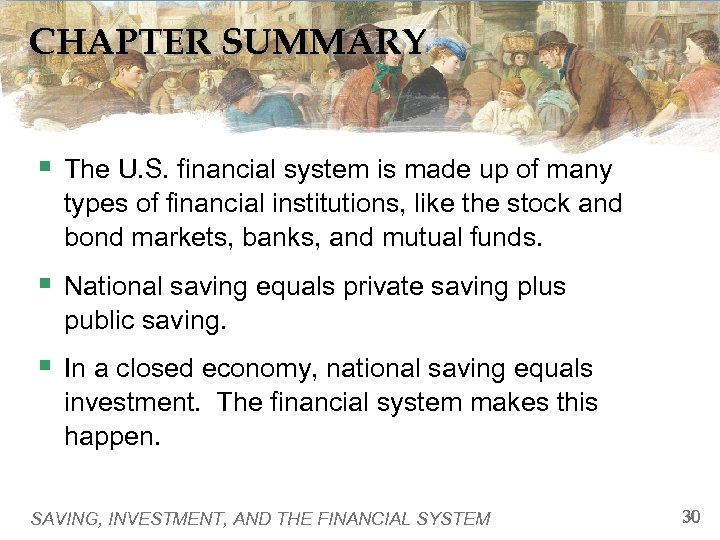 CHAPTER SUMMARY § The U. S. financial system is made up of many types