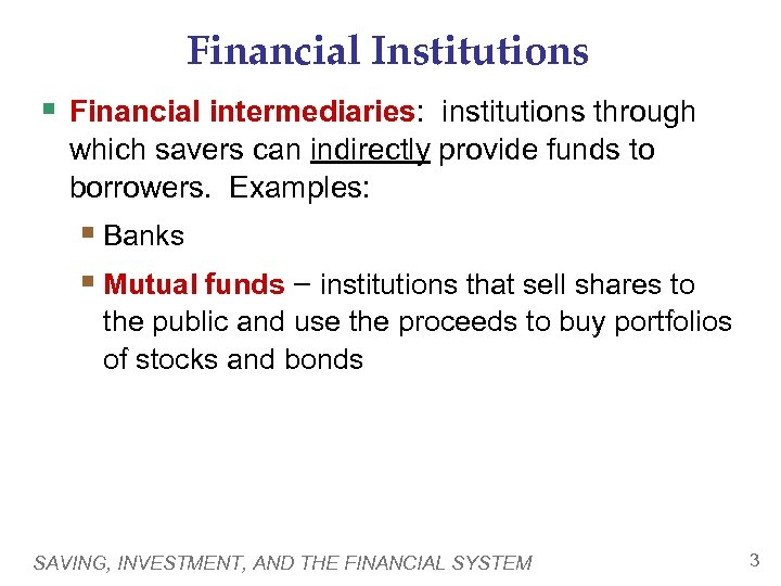 Financial Institutions § Financial intermediaries: institutions through which savers can indirectly provide funds to