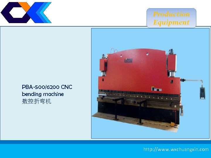 Production Equipment PBA-500/6200 CNC bending machine 数控折弯机 11 http: //www. wxchuangxin. com