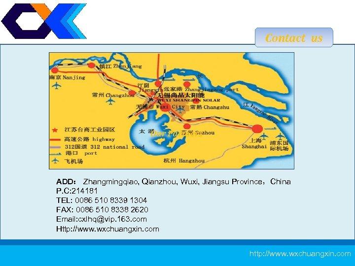 Contact us Our Partners ADD: Zhangmingqiao, Qianzhou, Wuxi, Jiangsu Province,China P. C: 214181 TEL: