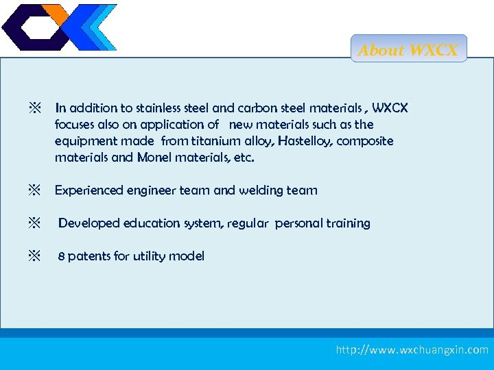 About WXCX ※ In addition to stainless steel and carbon steel materials , WXCX