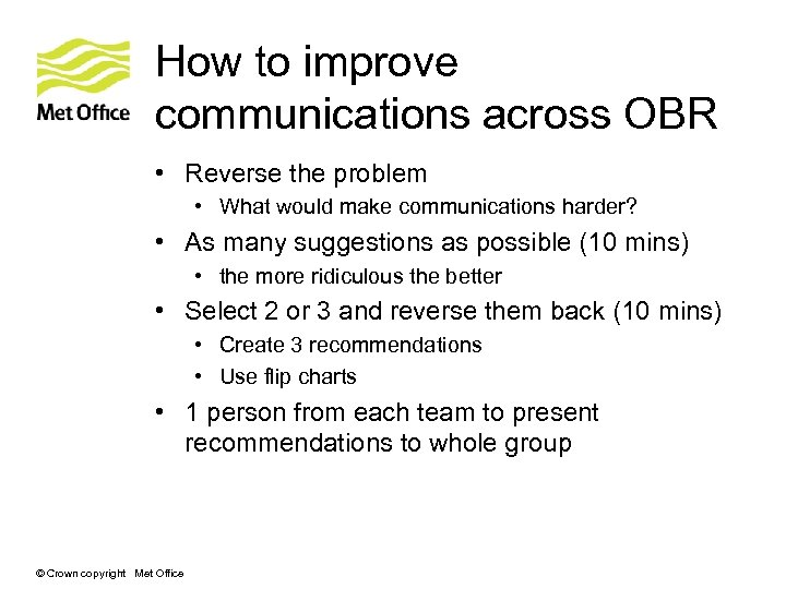 How to improve communications across OBR • Reverse the problem • What would make