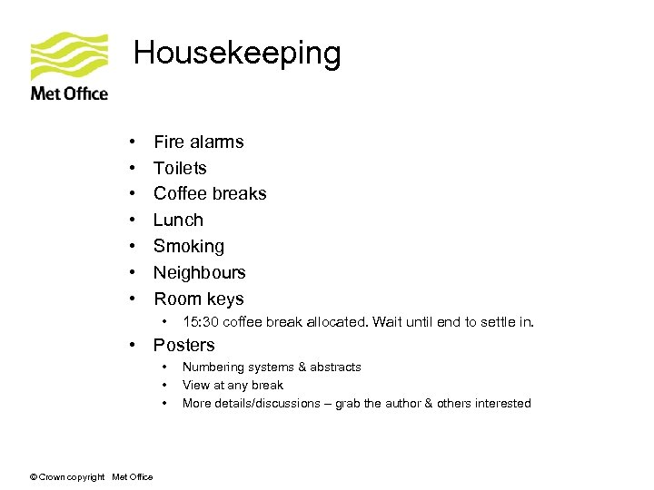 Housekeeping • • Fire alarms Toilets Coffee breaks Lunch Smoking Neighbours Room keys •