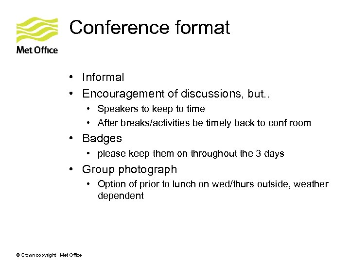 Conference format • Informal • Encouragement of discussions, but. . • Speakers to keep
