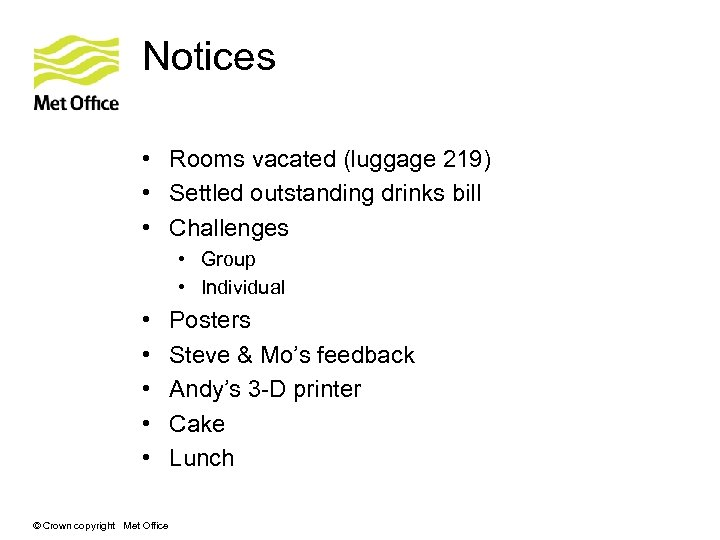 Notices • Rooms vacated (luggage 219) • Settled outstanding drinks bill • Challenges •