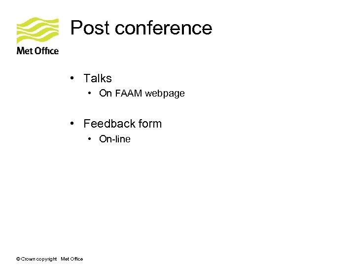 Post conference • Talks • On FAAM webpage • Feedback form • On-line ©