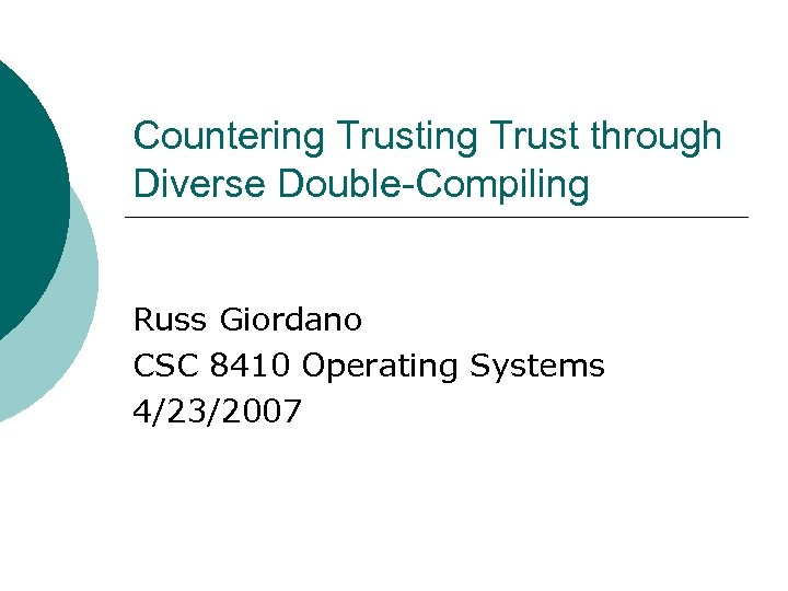 Countering Trust through Diverse Double-Compiling Russ Giordano CSC 8410 Operating Systems 4/23/2007