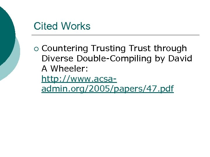 Cited Works ¡ Countering Trust through Diverse Double-Compiling by David A Wheeler: http: //www.