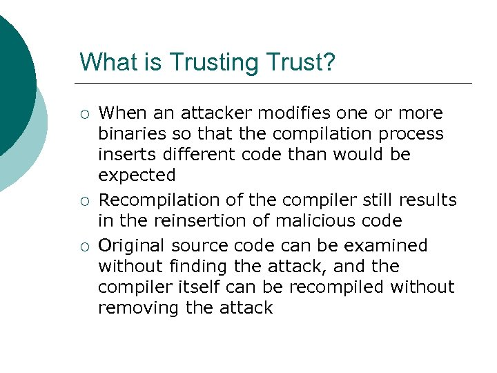 What is Trusting Trust? ¡ ¡ ¡ When an attacker modifies one or more