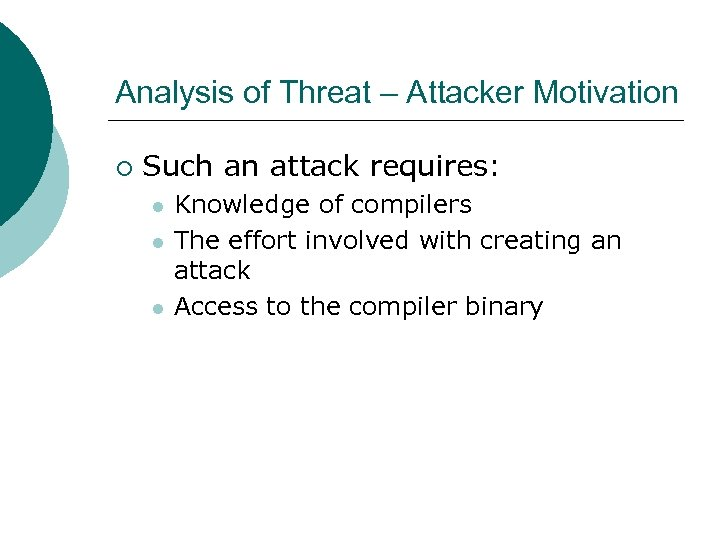 Analysis of Threat – Attacker Motivation ¡ Such an attack requires: l l l