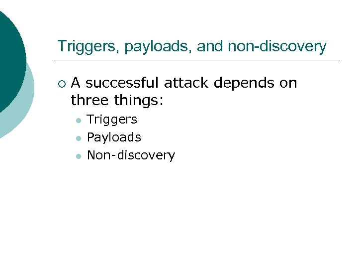 Triggers, payloads, and non-discovery ¡ A successful attack depends on three things: l l