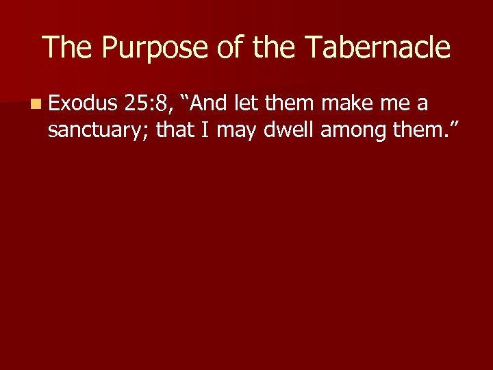 "The Purpose of the Tabernacle n Exodus 25: 8, ""And let them make me"