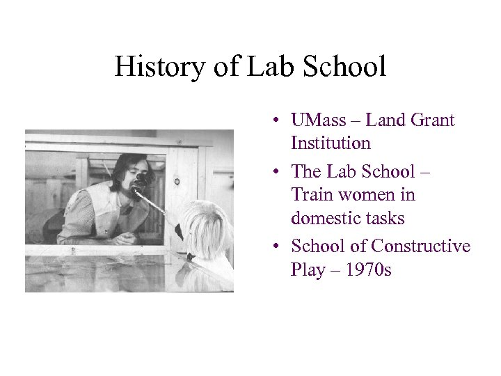 History of Lab School • UMass – Land Grant Institution • The Lab School