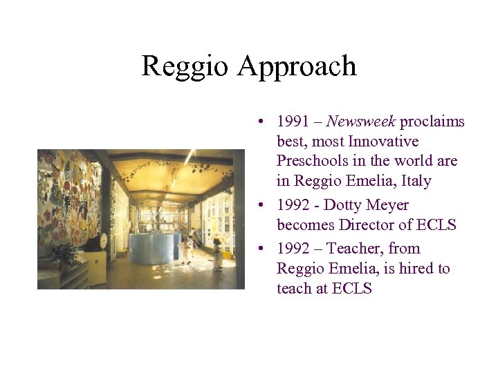 Reggio Approach • 1991 – Newsweek proclaims best, most Innovative Preschools in the world