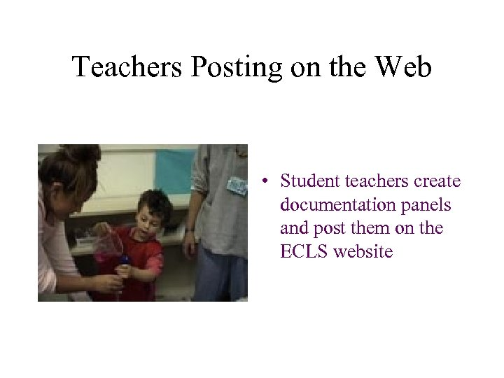 Teachers Posting on the Web • Student teachers create documentation panels and post them