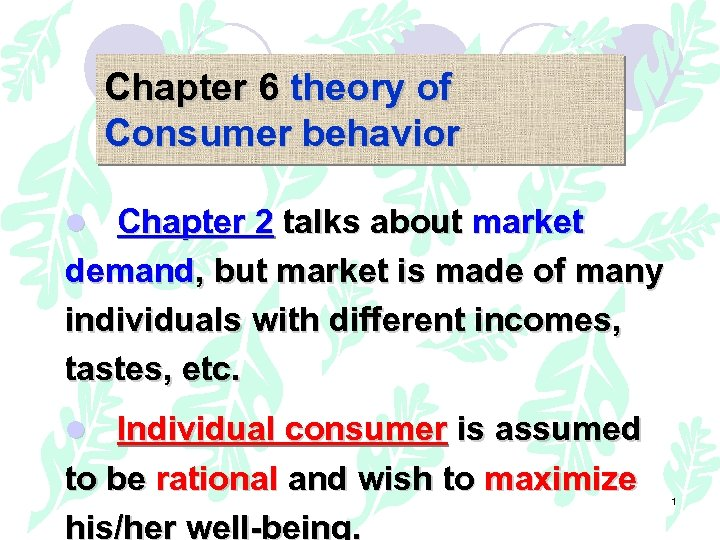 Chapter 6 theory of Consumer behavior l Chapter 2 talks about market demand, but