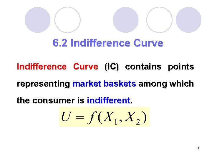 6. 2 Indifference Curve (IC) contains points representing market baskets among which the consumer