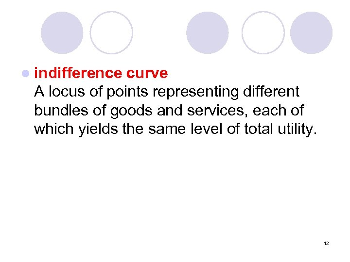 l indifference curve A locus of points representing different bundles of goods and services,