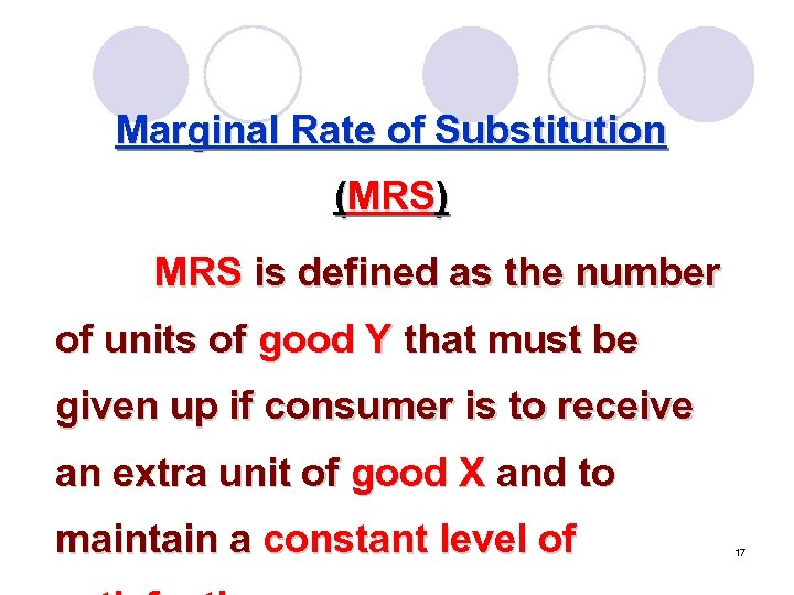 Marginal Rate of Substitution (MRS) MRS is defined as the number of units of