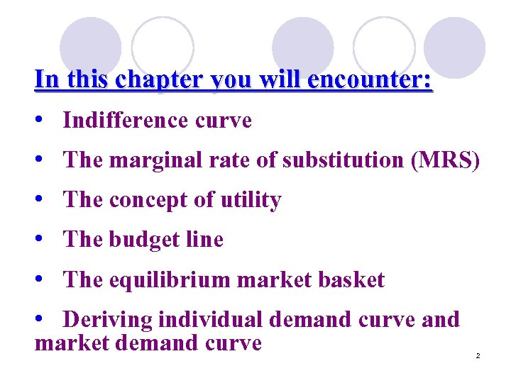 In this chapter you will encounter: • Indifference curve • The marginal rate of