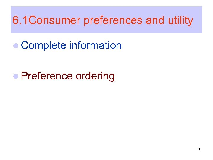 6. 1 Consumer preferences and utility l Complete information l Preference ordering 3