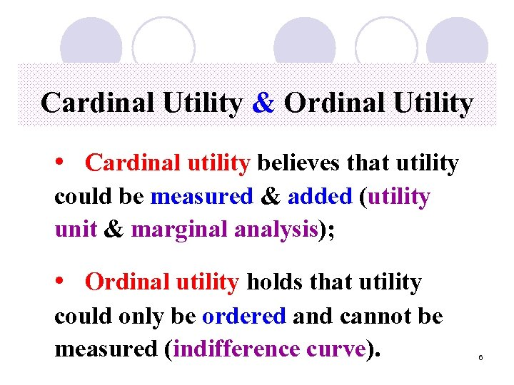 Cardinal Utility & Ordinal Utility • Cardinal utility believes that utility could be measured