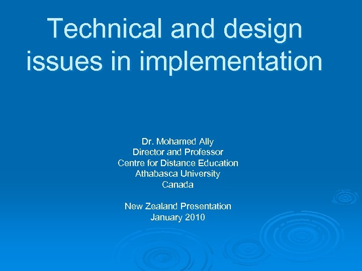 Technical and design issues in implementation Dr. Mohamed Ally Director and Professor Centre for