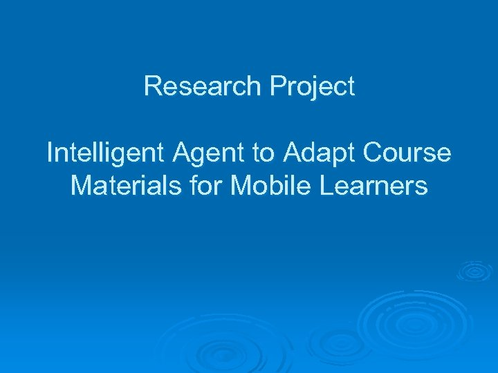 Research Project Intelligent Agent to Adapt Course Materials for Mobile Learners