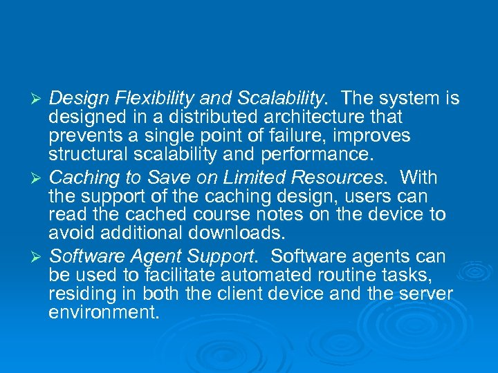 Design Flexibility and Scalability. The system is designed in a distributed architecture that prevents