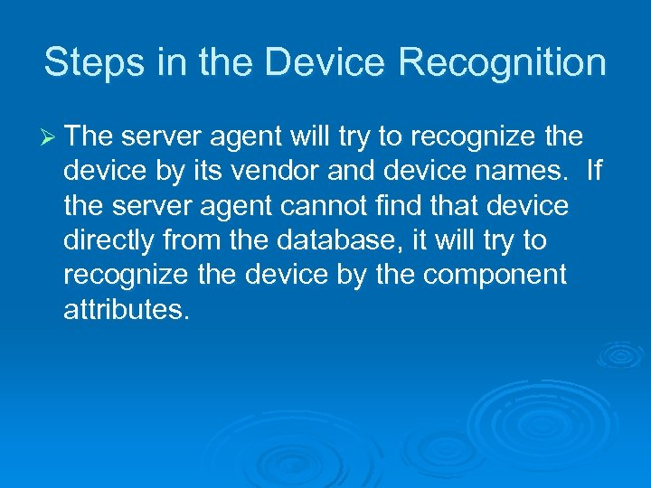 Steps in the Device Recognition Ø The server agent will try to recognize the