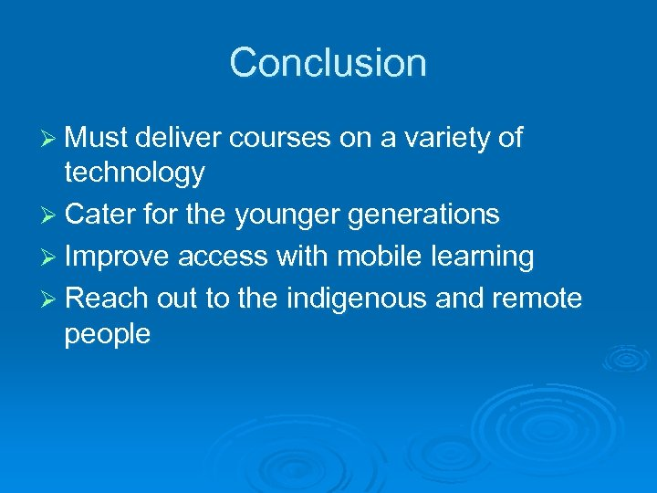 Conclusion Ø Must deliver courses on a variety of technology Ø Cater for the