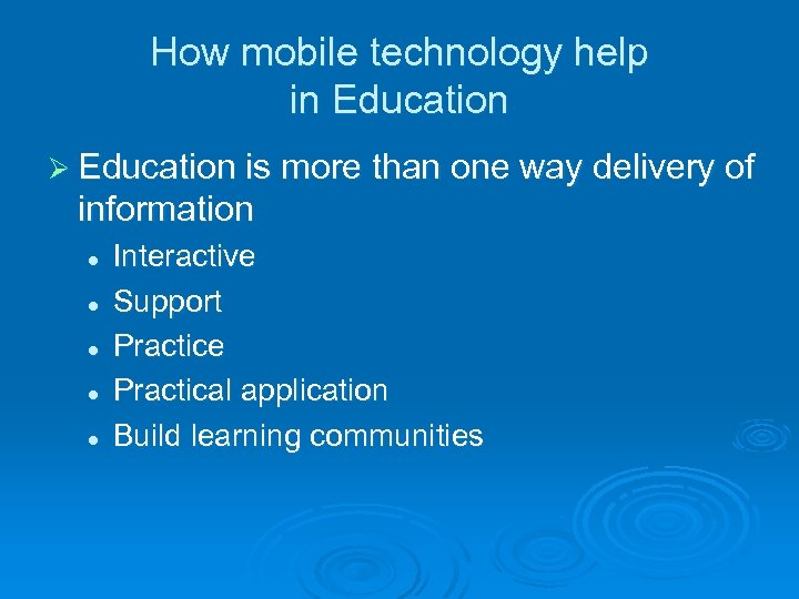 How mobile technology help in Education Ø Education is more than one way delivery