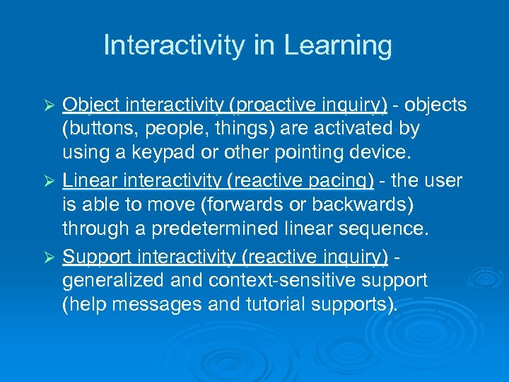 Interactivity in Learning Object interactivity (proactive inquiry) - objects (buttons, people, things) are activated