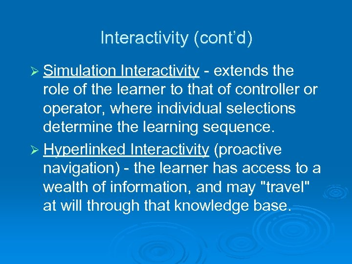 Interactivity (cont'd) Ø Simulation Interactivity - extends the role of the learner to that