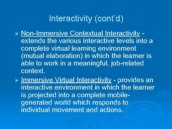 Interactivity (cont'd) Non-Immersive Contextual Interactivity extends the various interactive levels into a complete virtual